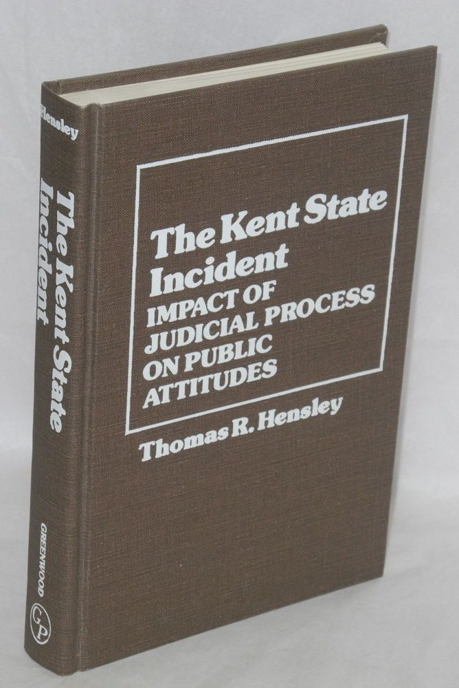 The Kent State incident, impact of judicial process on public attitudes. With James J. Best, James L. Kotschwar, Marlyn G. Heller, and Judith W. Reid. Thomas R. Hensley.
