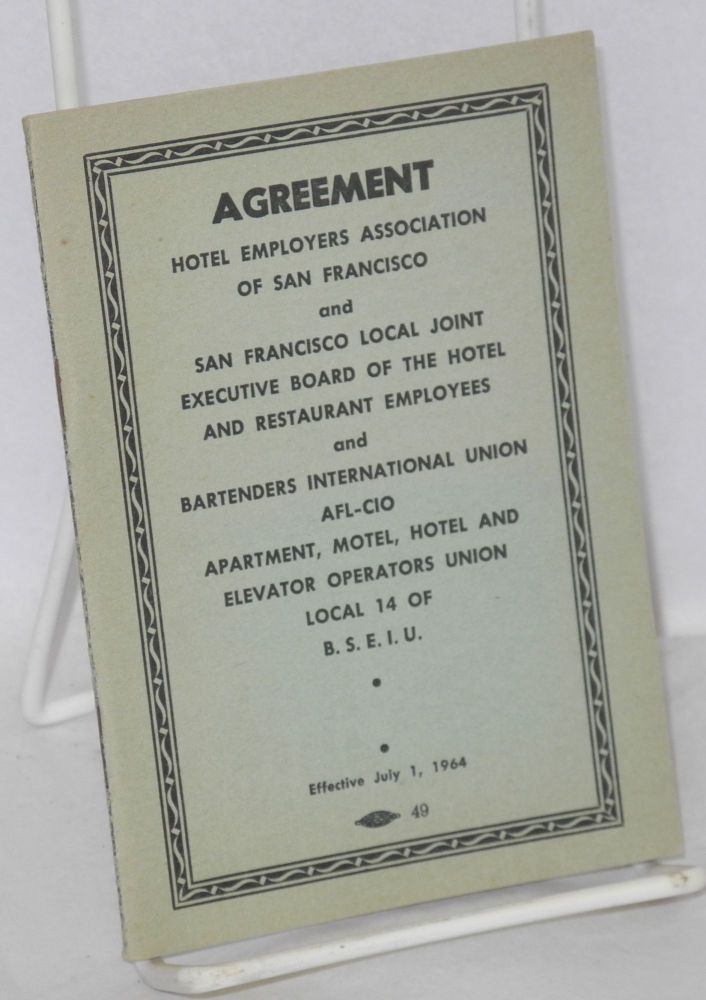 Agreement: Hotel Employers Association of San Francisco and San Francisco Local Joint Executive Board of the Hotel and Restaurant Employees and Bartenders International Union, AFL-CIO [and] Apartment, Motel, Hotel and Elevator Operators Union, Local 14 of BSEIU. Effective July 1, 1964