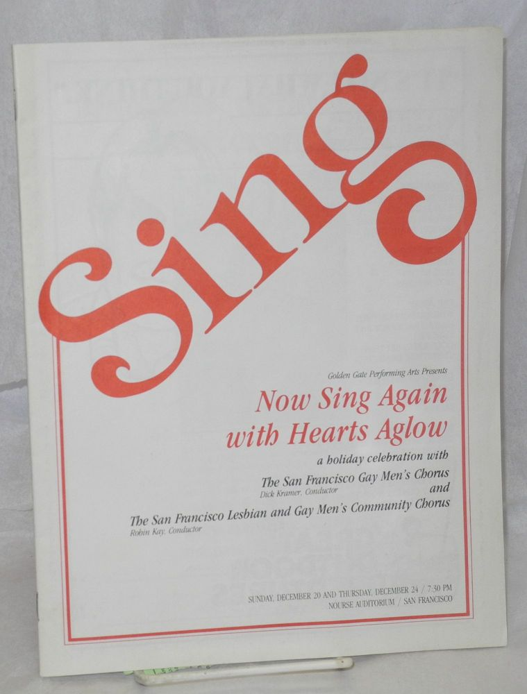 Sing: Golden Gate Performing Arts presents Now sing again with hearts aglow, a holiday celebration with The San Francisco Gay Men's Chorus and The San Francisco Lesbian and Gay Men's Community Chorus Sunday, December 20 and Thursday, December 24 / 7:30 PM, Nourse Auditorium / San Francisco