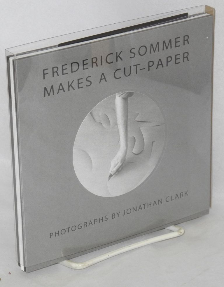 Cut-paper: photographs. Frederick Sommer, photos and text, Jonathan Clark.
