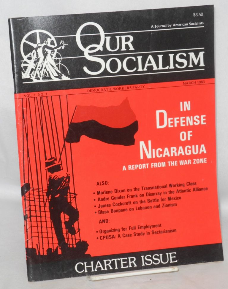 Our socialism; a journal by American socialists. Vol. 1, no. 1 (March 1983). Democratic Workers Party.