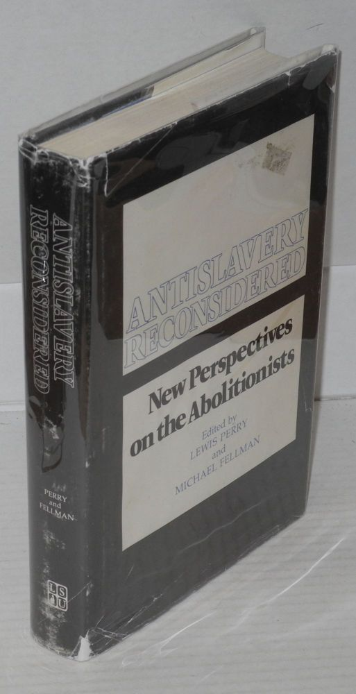 Antislavery reconsidered; new perspectives on the abolitionists. Lewis Perry, eds Michael Fellman.