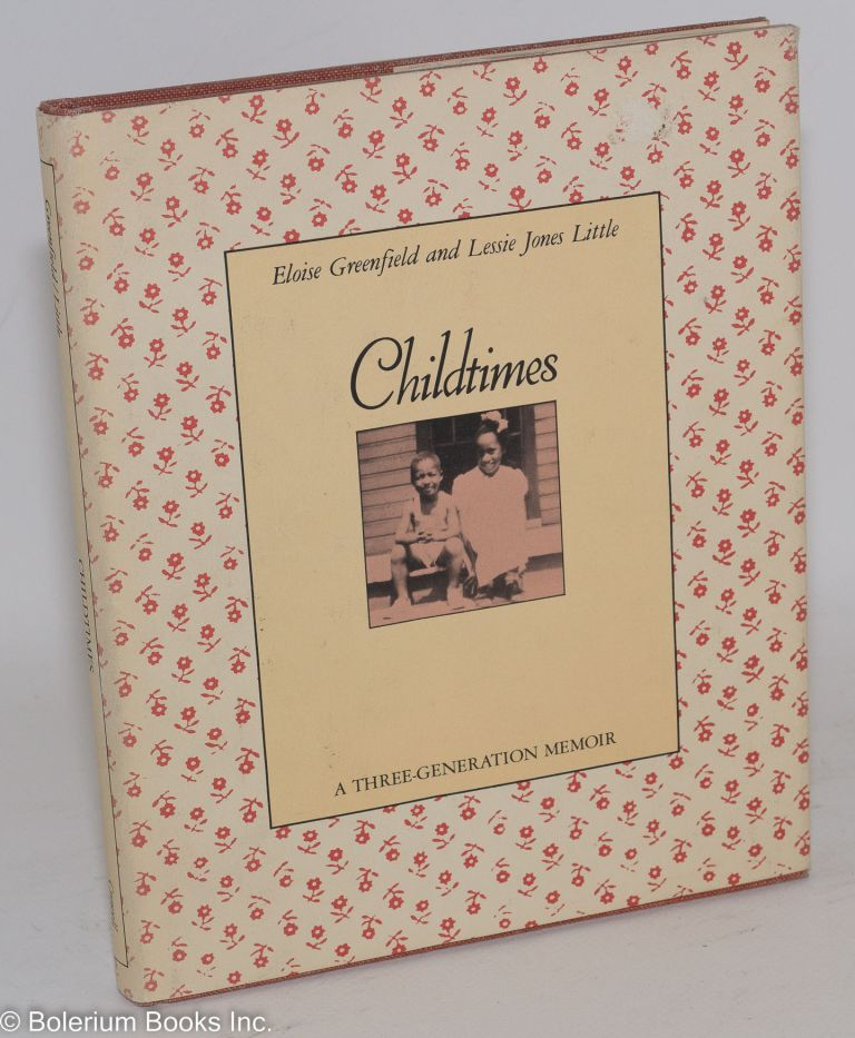 Childtimes; a three-generation memoir, with material by Pattie Ridley Jones, drawings by Jerry Pinkney and photographs from the authors' family albums ]. Eloise Greenfield, Lessie Jones Little.