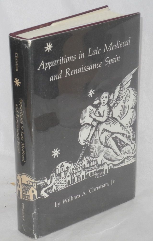 Apparitions in Late Medieval and Renaissance Spain. William A. Christian, Jr.