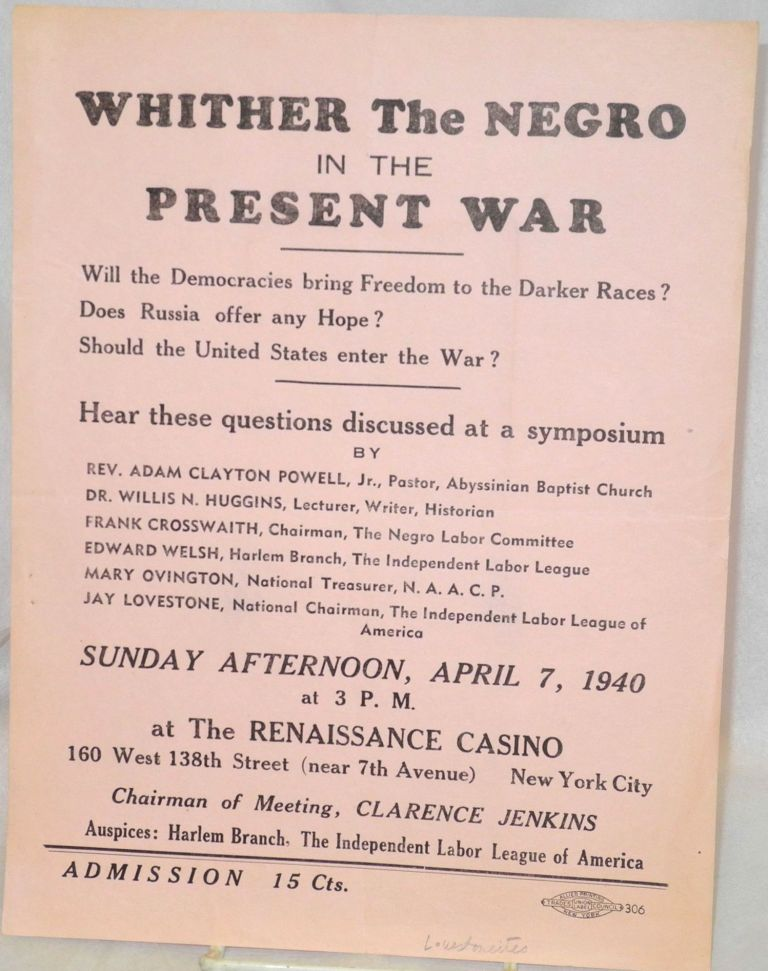 Whither the Negro in the present war. Will the democracies bring freedom to the darker races? Does Russia offer any hope? Should the United States enter the war? Hear these questions discussed at a symposium... Sunday Afternoon, April 7, 1940 at 3 P.M. Independent Labor League of America.