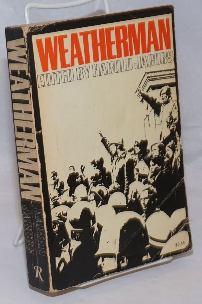Weatherman. Harold Jacobs, , Bill Ayers, Timothy Leary, Bernadine Dohrn, Jim Mellen.