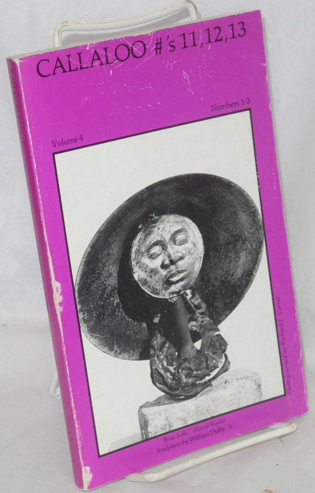 Callaloo: a Black South journal of arts and letters; nos. 11-13, vol. 4, nos. 1-3, Feb.-Oct., 1981. Charles H. Rowell, Colleen J. McElroy Beth Brown, Wanda Coleman, John Wideman, Steve Cannon.