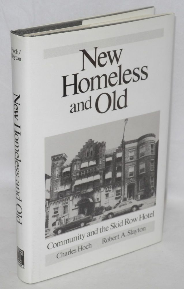 New Homeless and old; community and the Skid Row Hotel. Charles Hoch, Robert A. Slayton.