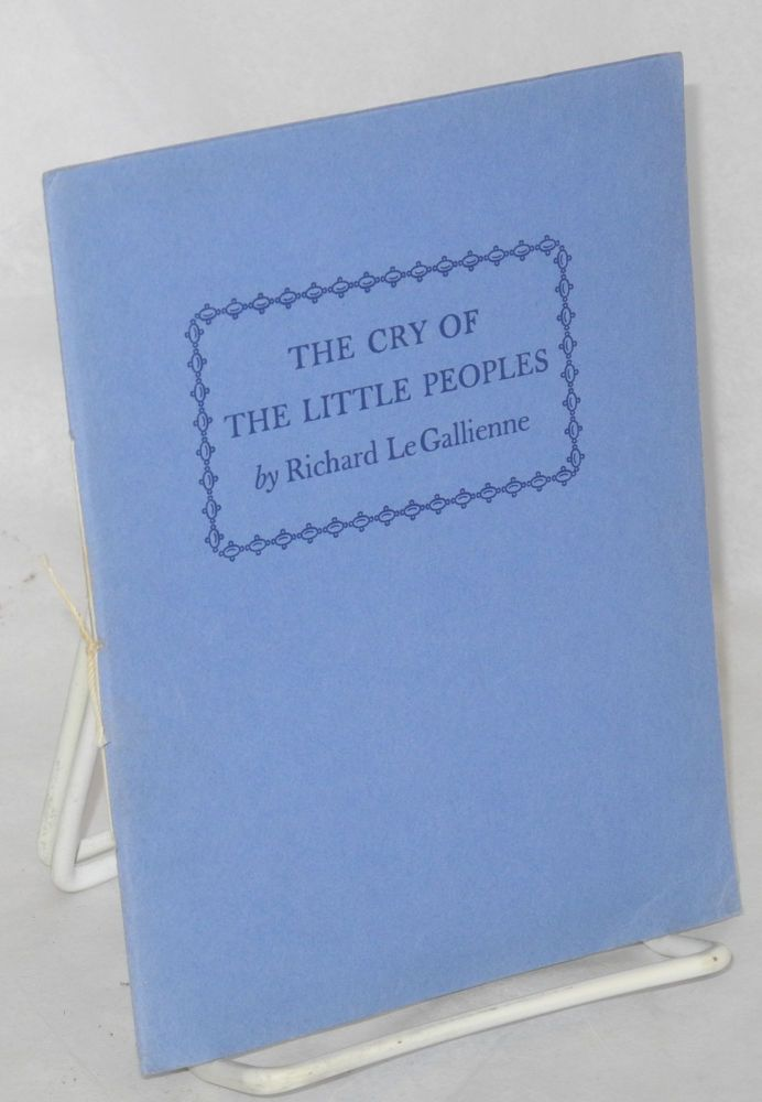 The Cry of the Little Peoples written in 1903, with a note by Eva LeGallienne. Richard LeGallienne, Eva LeGallienne.