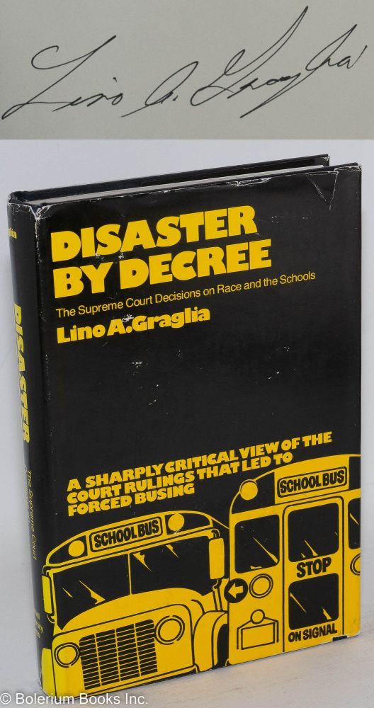 Disaster by Decree: the Supreme Court decisions on race and the schools. Lino A. Graglia.