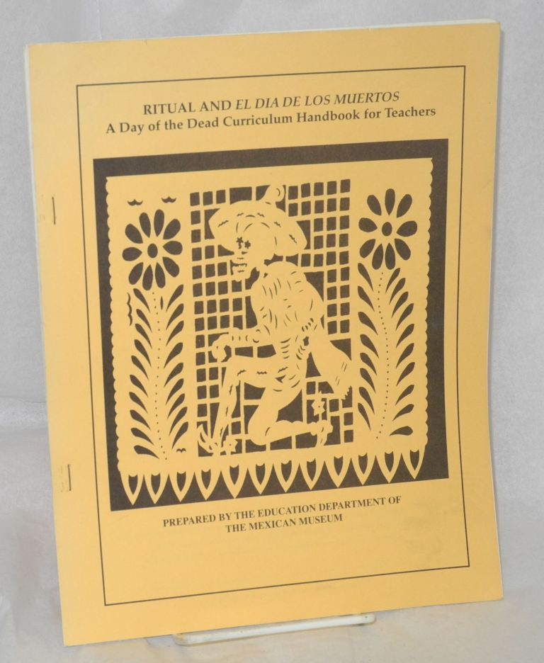 Ritual and El Dia de los Muertos: a Day of the Dead Curriculum handbook for teachers. Prepared by the Education Department of the Mexican Museum. Bea Carrillo Hocker.