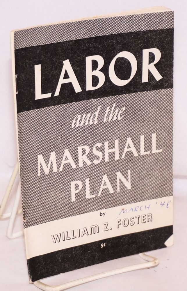 Labor and the Marshall Plan. William Z. Foster.
