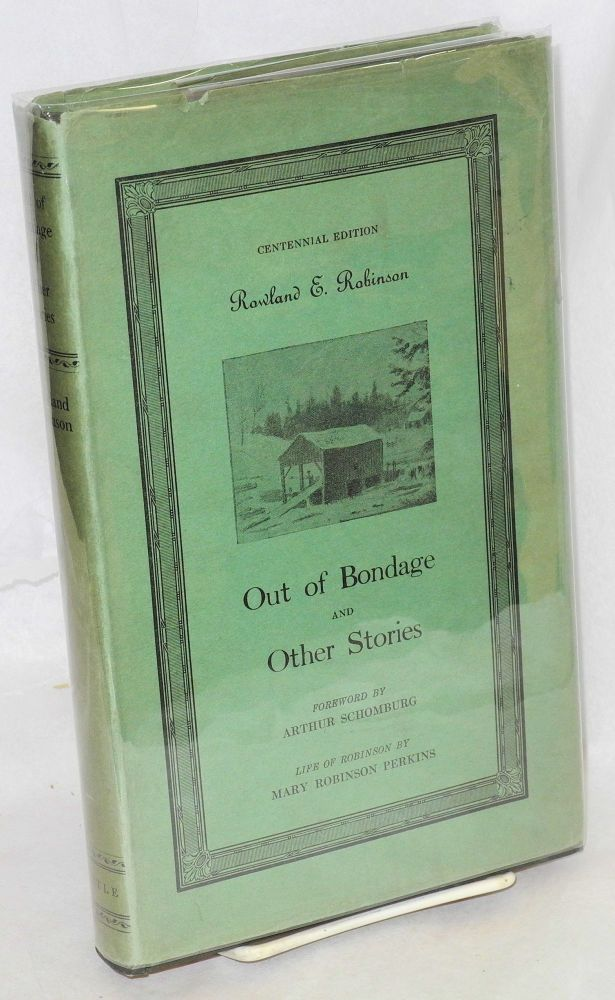 Out of bondage and other stories; centennial edition, edited by Llewellyn R. Perkins, foreword by Arthur Schomburg, Robinson Biography by Mary Robinson Perkins. Rowland E. Robinson.