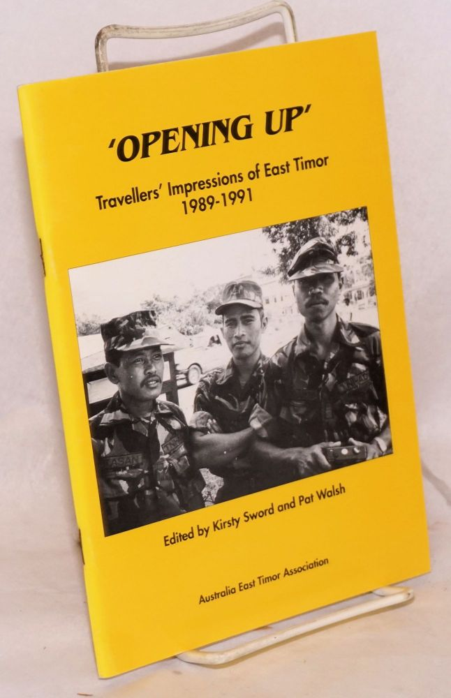 """""""Opening up"""": travellers' impressions of East Timor, 1989-1991. Kirsty Sword, Pat Walsh."""