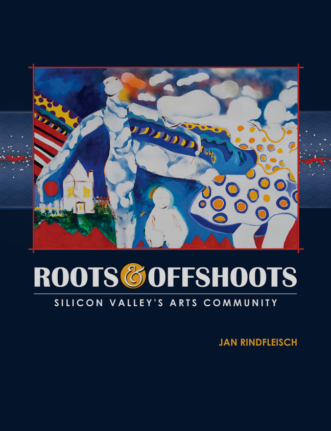 Roots and Offshoots: Silicon Valley's Arts Community. Jan Rindfleisch, Maribel Alvarez, Raj Jayadev, Nancy Hom, Ann Sherman.