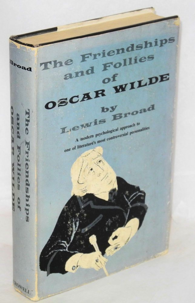 The friendships and follies of Oscar Wilde. Lewis Broad.