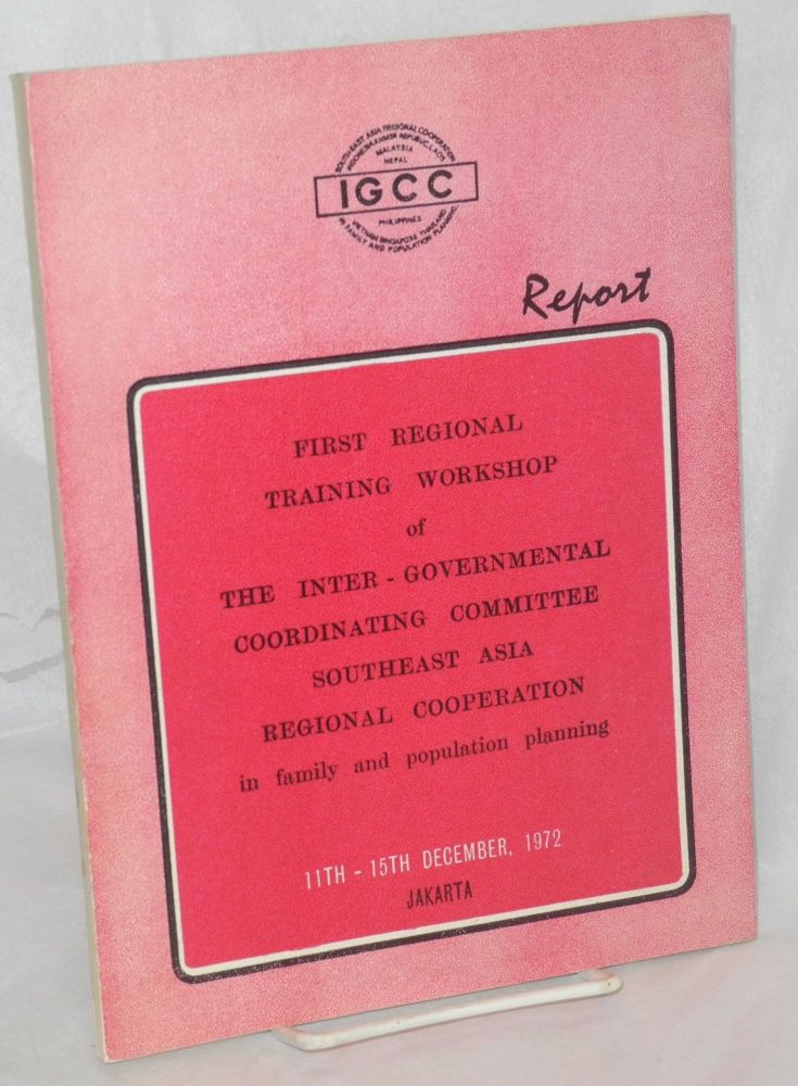 Report of the first regional training workshop of the Inter-governmental Coordinating Committee, Southeast Asia Regional Cooperation in Family and Population Planning, Jakarta, 11-15 December, 1972