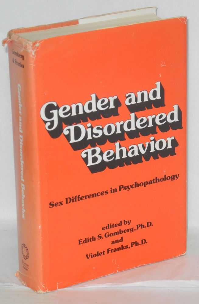 Gender and disordered behavior; sex differences in psychopathology. Edith S. Gomberg, Violet Franks.