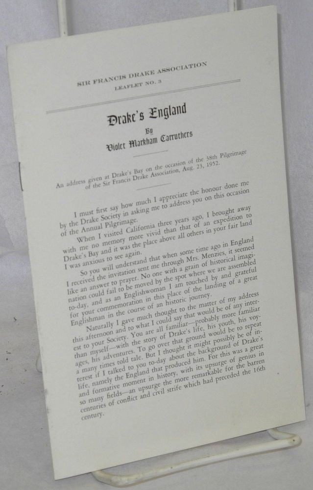 Drake's England; An address given at Drake's Bay on the occasion of the 38th Pilgrimage of the Sir Francis Drake Association, Aug. 23, 1952. Violet Markham Carruthers.