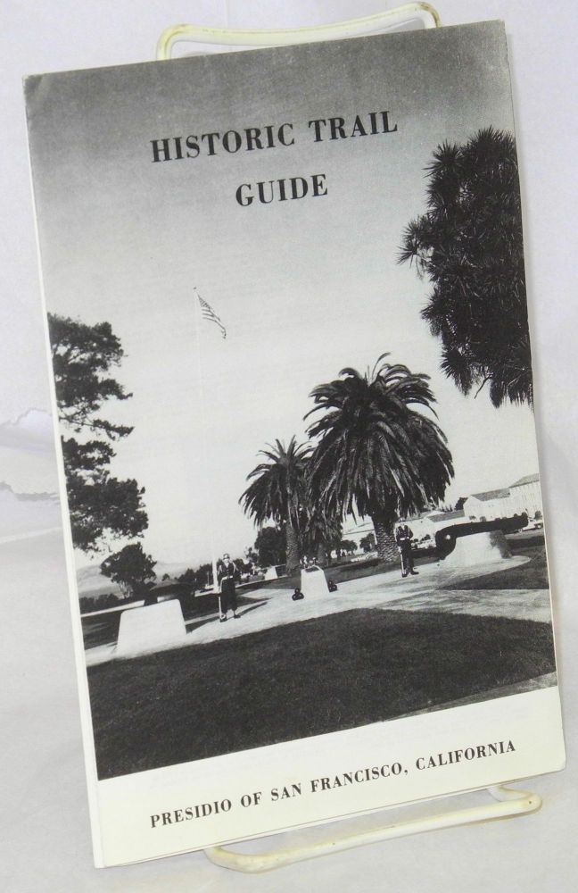 Historic Trail Guide, Presidio of San Francisco, California. preparers Community Relations Division.