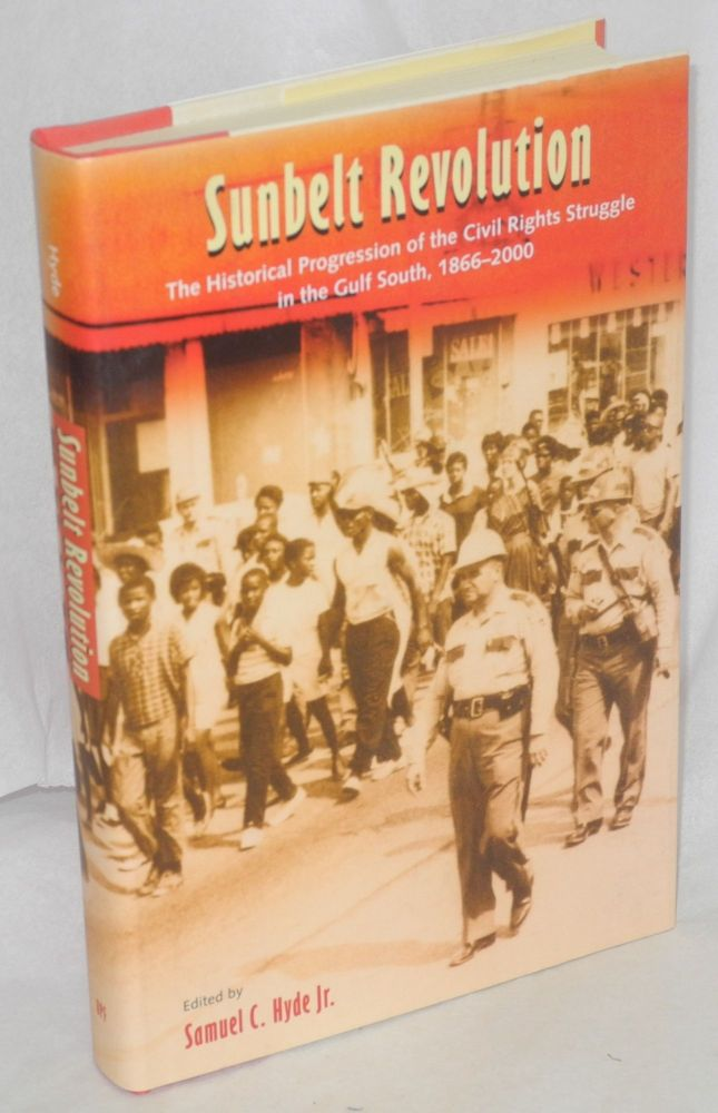 Sunbelt revolution, the historical progression of the civil rights struggle in the Gulf South, 1866-2000. Samuel C. Hyde, ed, Jr.