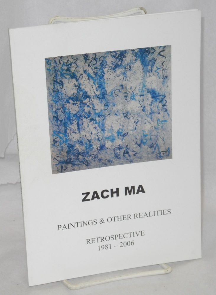 Zach Ma: paintings & other realities; retrospective 1981-2006. Zach Ma.