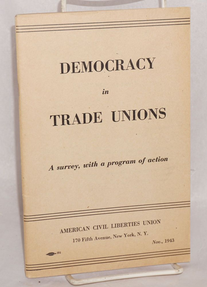 Democracy in trade unions; a survey, with a program of action. American Civil Liberties Union.
