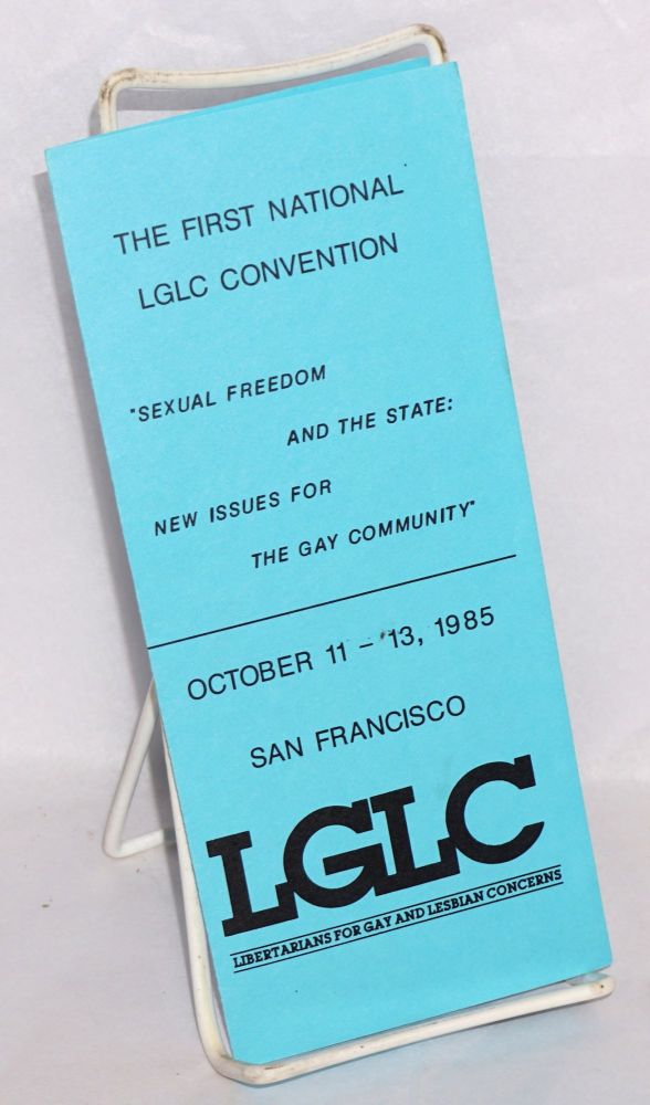 """The First National LGLC Convention: """"Sexual freedom and the state: New issues for the gay community"""" Libertarians for Gay, Lesbian Concerns."""