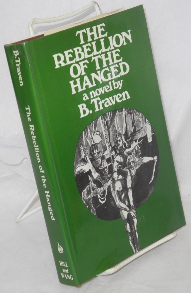 The rebellion of the hanged. B. Traven.