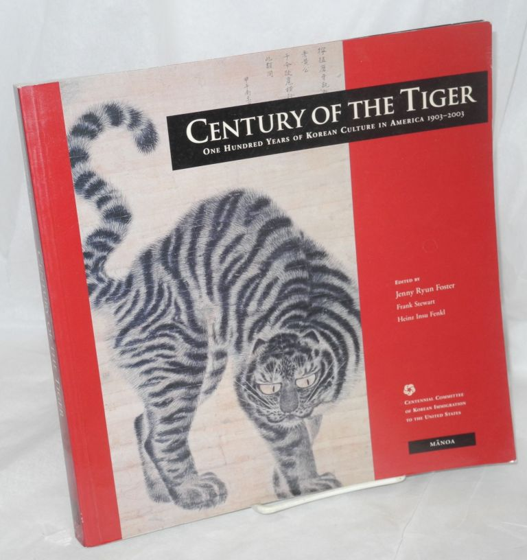 Century of the Tiger: One Hundred Years of Korean Culture in America. Jenny Ryun Foster, Heinz Insu Fenkl, Frank Stewart.