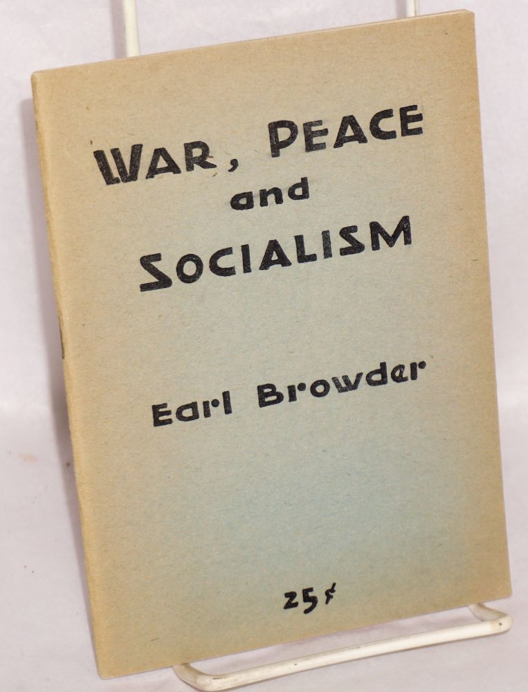War, peace and socialism. A lecture delivered before the Forum Group, at Caravan Hall, 110 East 59th St., New York City, April 11, 1949. Earl Browder.