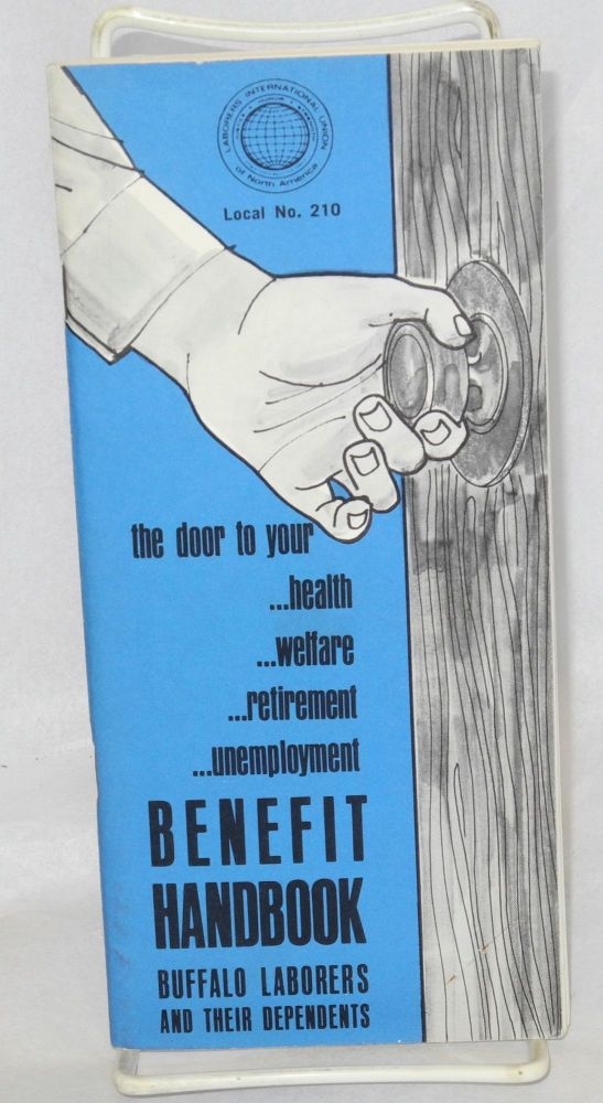 The door to your ...health ...welfare ...retirement ...unemployment. Benefit Handbook, Buffalo laborers and their dependents. Local no. 210 Laborers' International Union of North America.