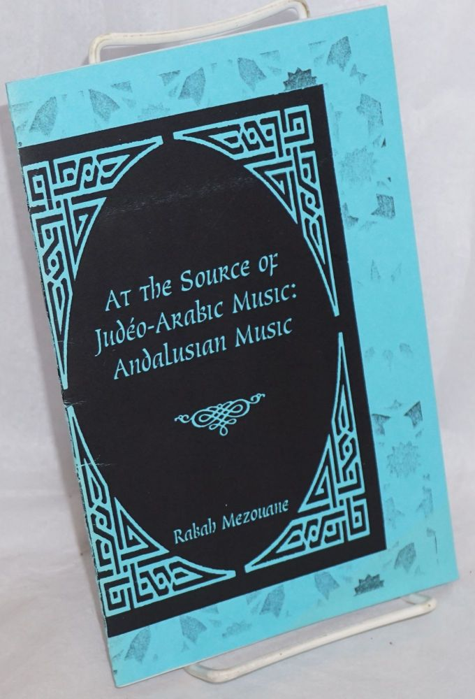 At the source of Judéo-Arabic Music: Andalusian Music from Carthage to the arrival of Arabs in North Africa: genesis of a judéo-berber culture. Rabah Mezouane, DJ Cheb i. Sabbah.
