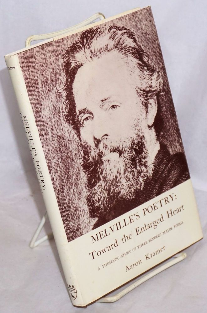 Melville's Poetry: Toward the Enlarged Heart A thematic study of three ignored major poems. Aaron Kramer.