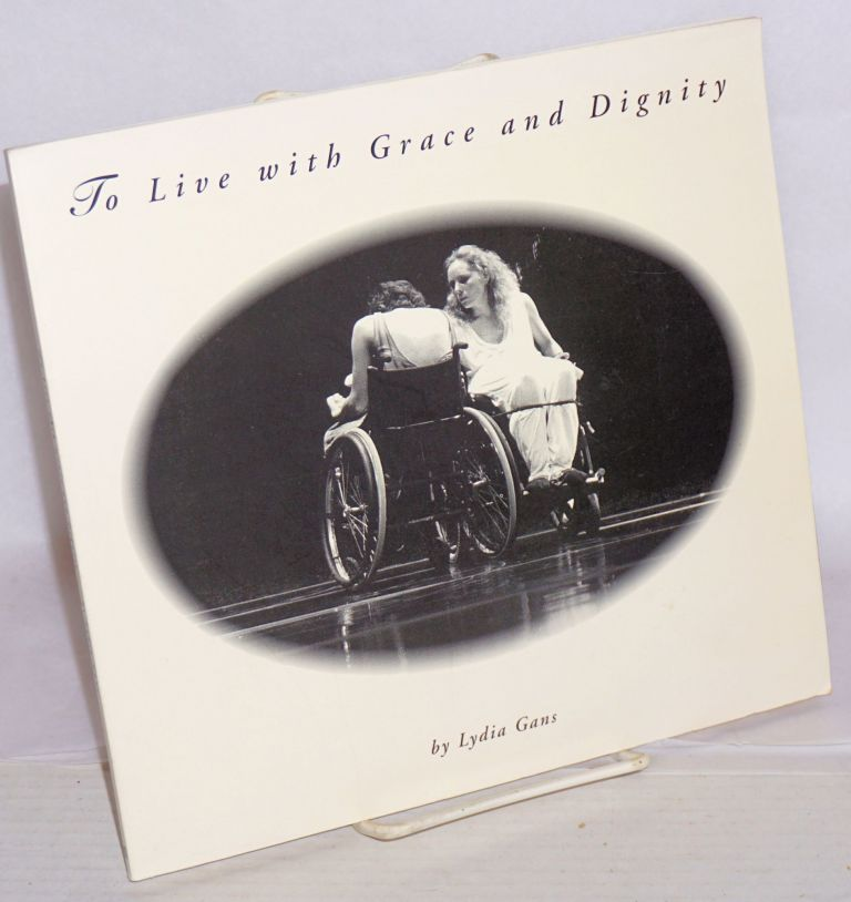 To Live With Grace and Dignity, text and photographs by Lydia Gans. Lydia Gans.