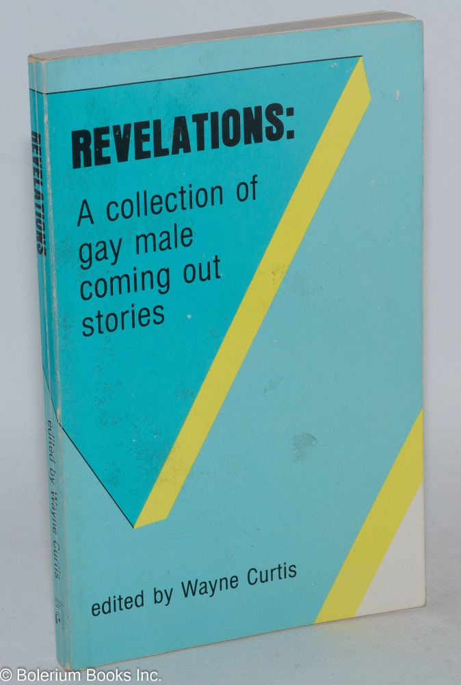 Revelations: a collection of gay male coming out stories. Wayne Curtis, , Larry Duplechan, Tommy Thunder.
