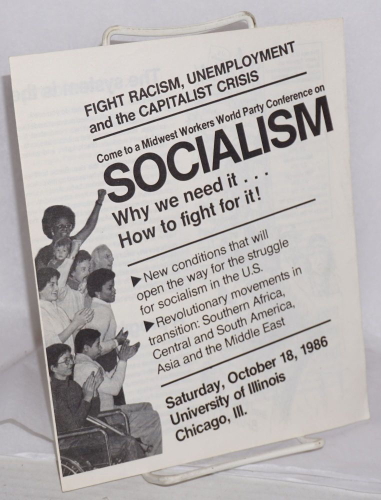 Fight racism, unemployment and the capitalist crisis. Come to a Midwest Workers World Party conference on socialism, why we need it ... how to fight for it! [...] Saturday, October 18, 1986, University of Illinois, Chicago, Ill. Workers World Party.
