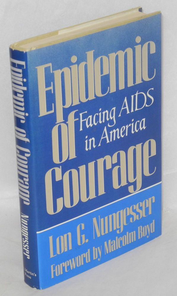 Epidemic of courage; facing AIDS in America. Lon G. Nungesser, , Malcolm Boyd.