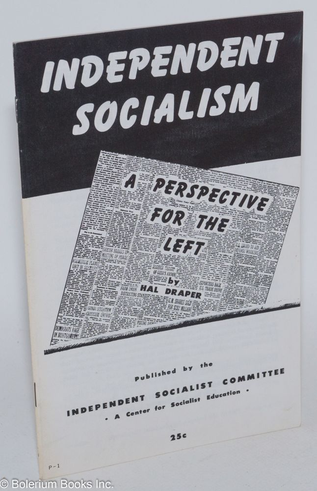 Independent socialism; a perspective for the left. Hal Draper.
