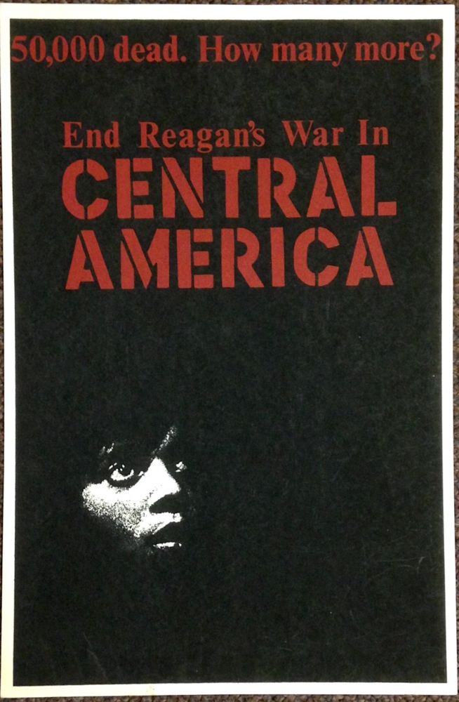 50,000 dead. How many more? End Reagan's war in Central America [poster]