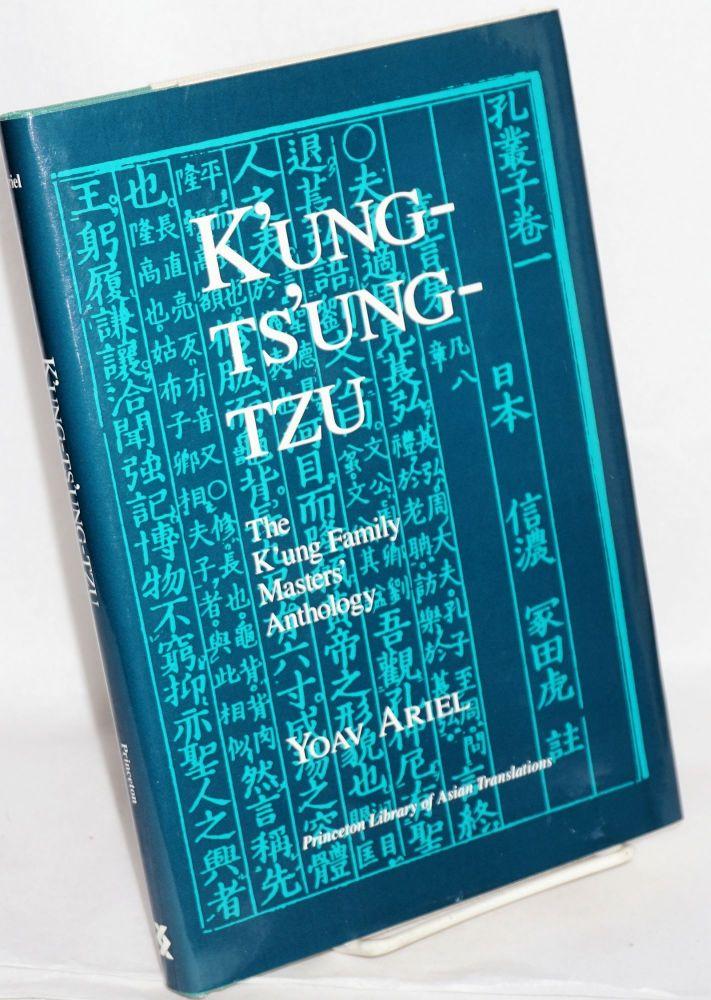 K'ung-Ts'ung-Tzu: the K`ung family masters' anthology. A study and translation of chapters 1-10, 12-14. Yoav Ariel.