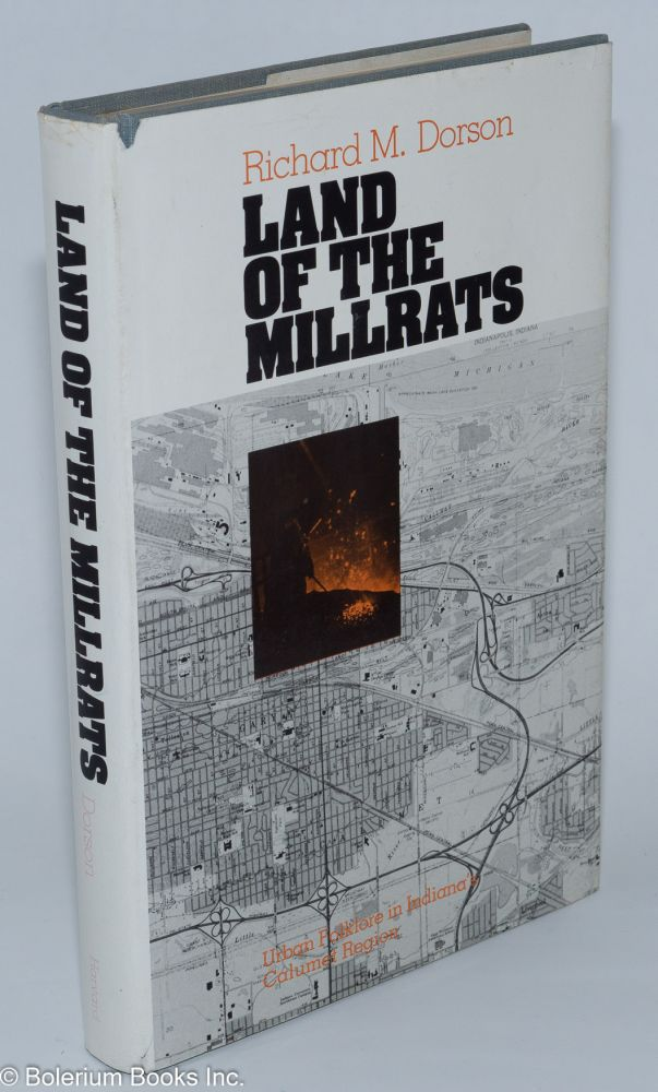 Land of the millrats; urban folklore in Indiana's Calumet region. [sub-title from dj]. Richard M. Dorson.