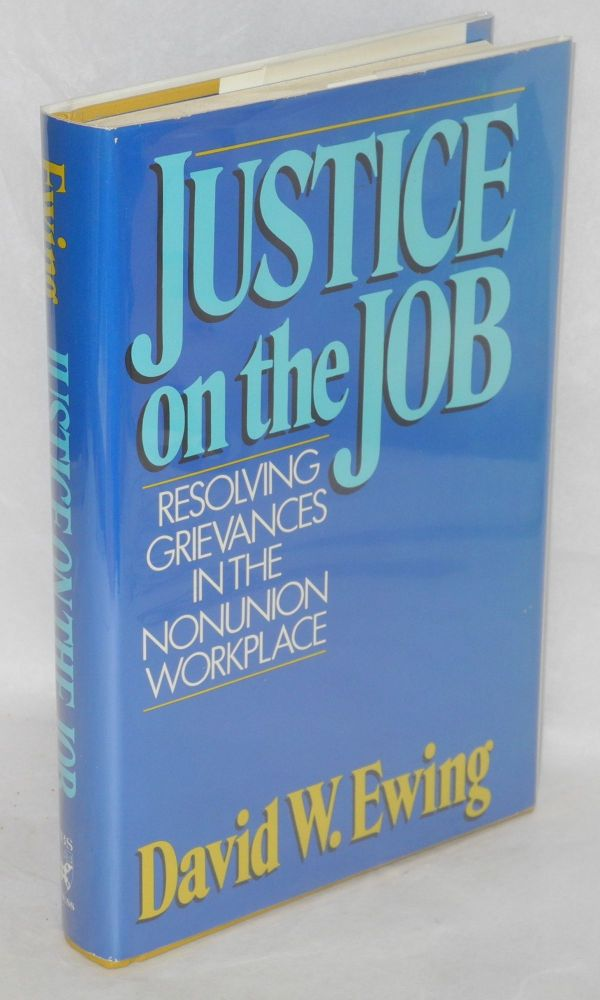Justice on the job; resolving grievances in the nonunion workplace. David W. Ewing.