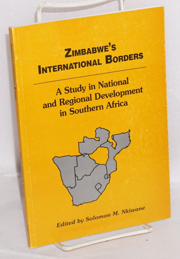 Zimbabwe's international borders, a study in national and regional development in Southern Africa. Volume 1: Zimbabwe, Mozambique, Namibia and South Africa. Solomon M. Nkiwane, ed.