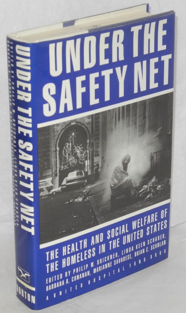 Under the safety net; the health and social welfare of the homeless in the United States. Edited by Philip W. Brikner, Linda Keen Scharer, Barbara A. Conanan, Marianne Savarese, [and] Brian C. Scanlan. Philip Brikner, ed.