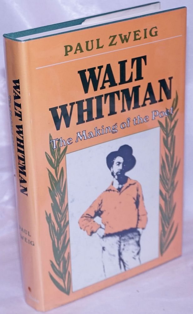 Walt Whitman; the making of the poet. Paul Zweig.