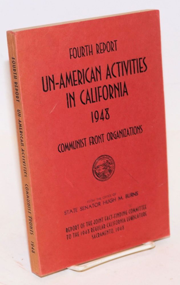 Fourth report of the Senate Fact-Finding Committee on Un-American Activities 1948. Communist front organizations. California Legislature.
