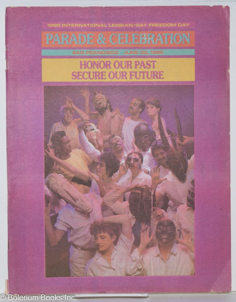 International Lesbian/Gay Freedom Day Parade and Celebration: 30 June 1985, San Francisco; honor our past, secure our future