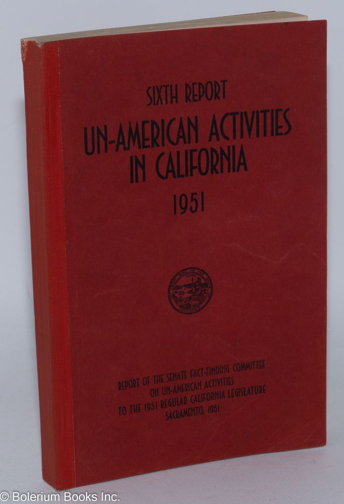 Sixth report of the Senate Fact-Finding Committee on Un-American Activities 1951. California...
