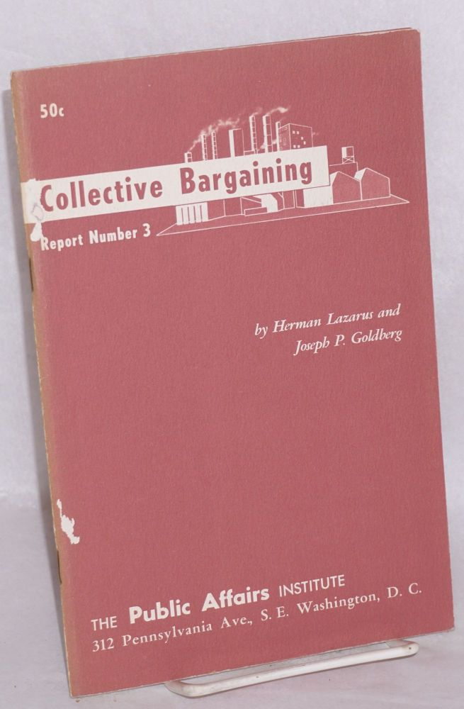 The role of collective bargaining in a democracy. Herman Lazarus, Joseph P. Goldberg.
